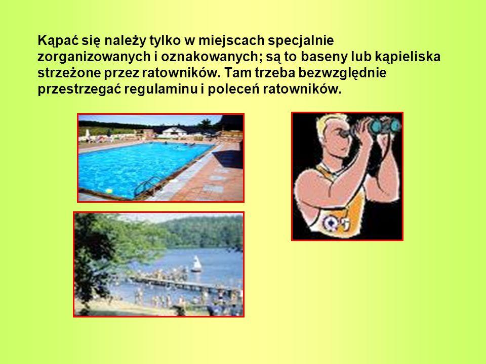 Kąpać się należy tylko w miejscach specjalnie zorganizowanych i oznakowanych; są to baseny lub kąpieliska strzeżone przez ratowników. Tam trzeba bezwz