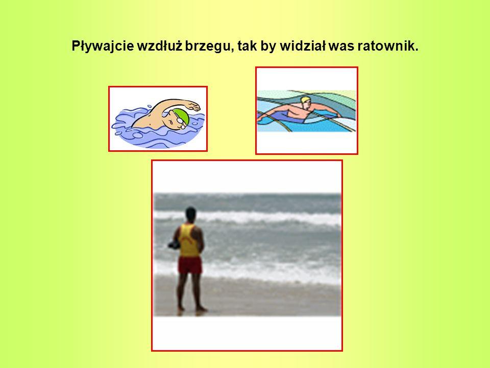 Pływajcie wzdłuż brzegu, tak by widział was ratownik.