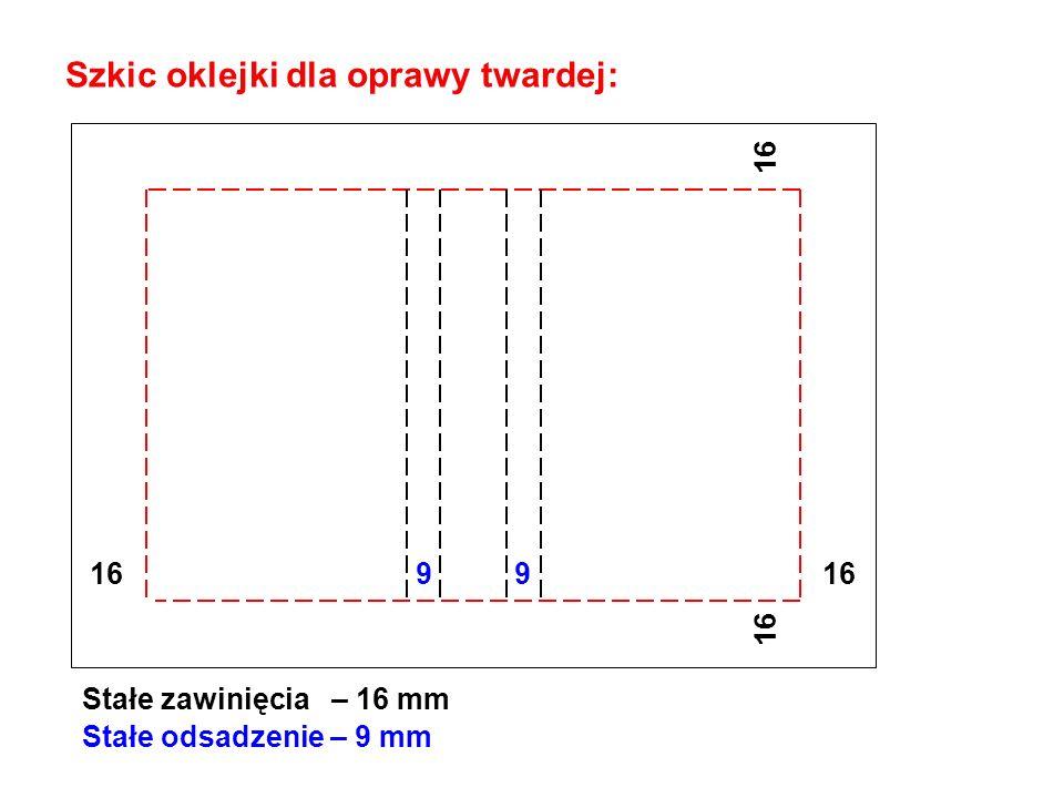 Szkic oklejki dla oprawy twardej: Stałe zawinięcia – 16 mm 16 Stałe odsadzenie – 9 mm 9 9