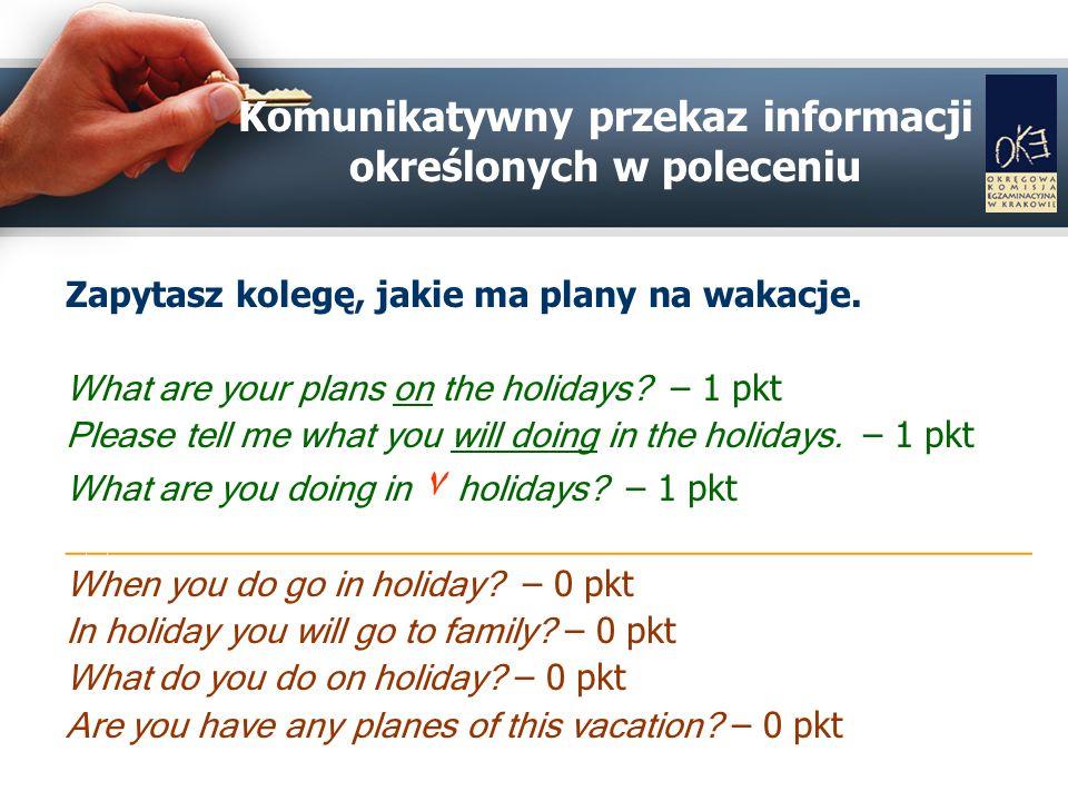 Komunikatywny przekaz informacji określonych w poleceniu Zapytasz kolegę, jakie ma plany na wakacje.
