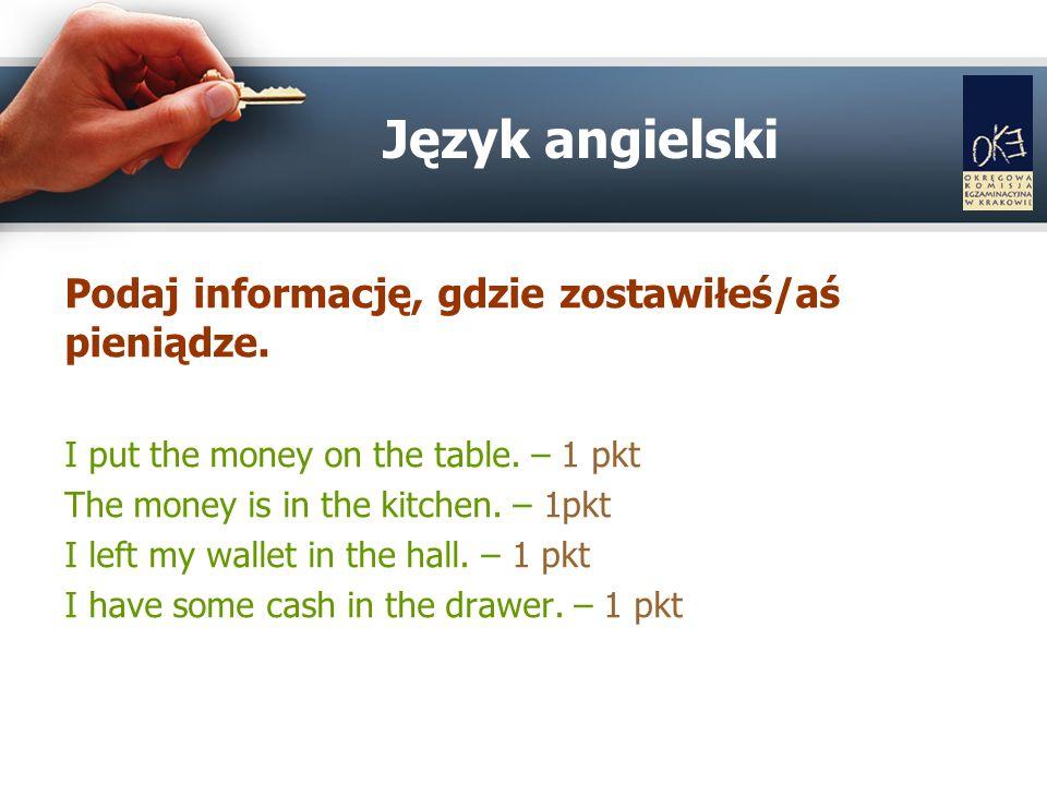 Podaj informację, gdzie zostawiłeś/aś pieniądze. I put the money on the table.