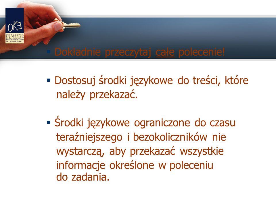 Dokładnie przeczytaj całe polecenie. Dostosuj środki językowe do treści, które należy przekazać.