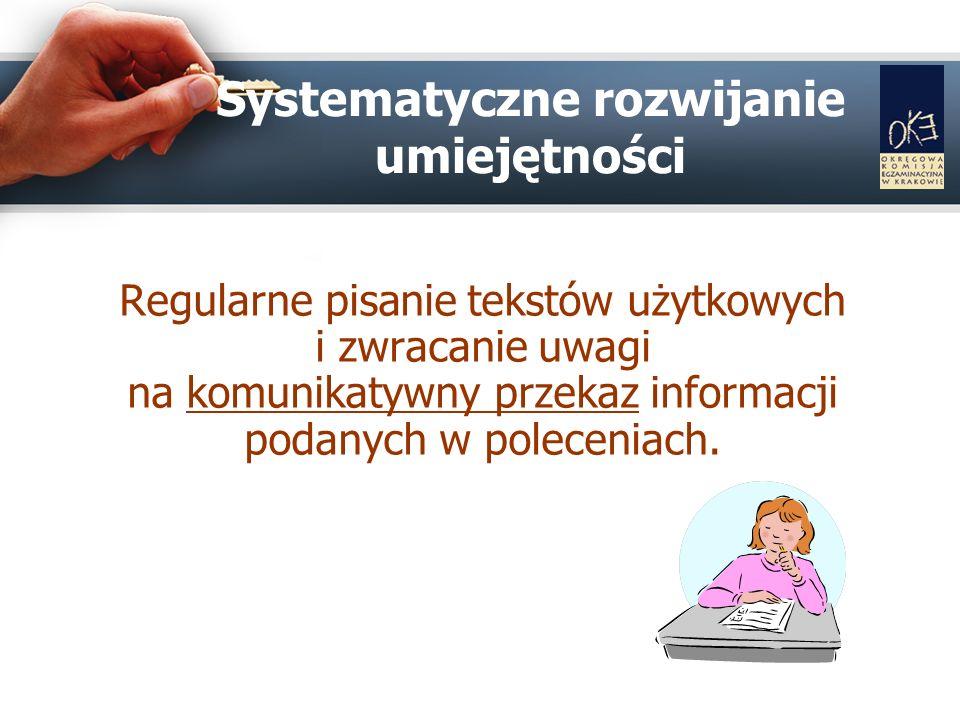 Systematyczne rozwijanie umiejętności Regularne pisanie tekstów użytkowych i zwracanie uwagi na komunikatywny przekaz informacji podanych w poleceniach.
