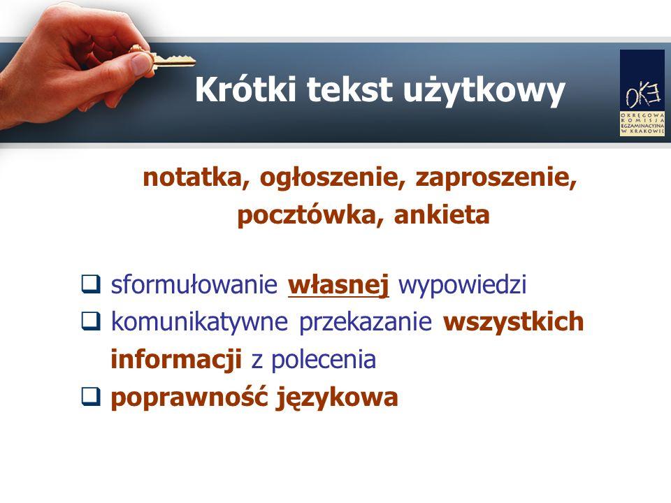 Krótki tekst użytkowy notatka, ogłoszenie, zaproszenie, pocztówka, ankieta sformułowanie własnej wypowiedzi komunikatywne przekazanie wszystkich informacji z polecenia poprawność językowa