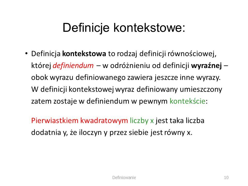 Definicje kontekstowe: Definicja kontekstowa to rodzaj definicji równościowej, której definiendum – w odróżnieniu od definicji wyraźnej – obok wyrazu