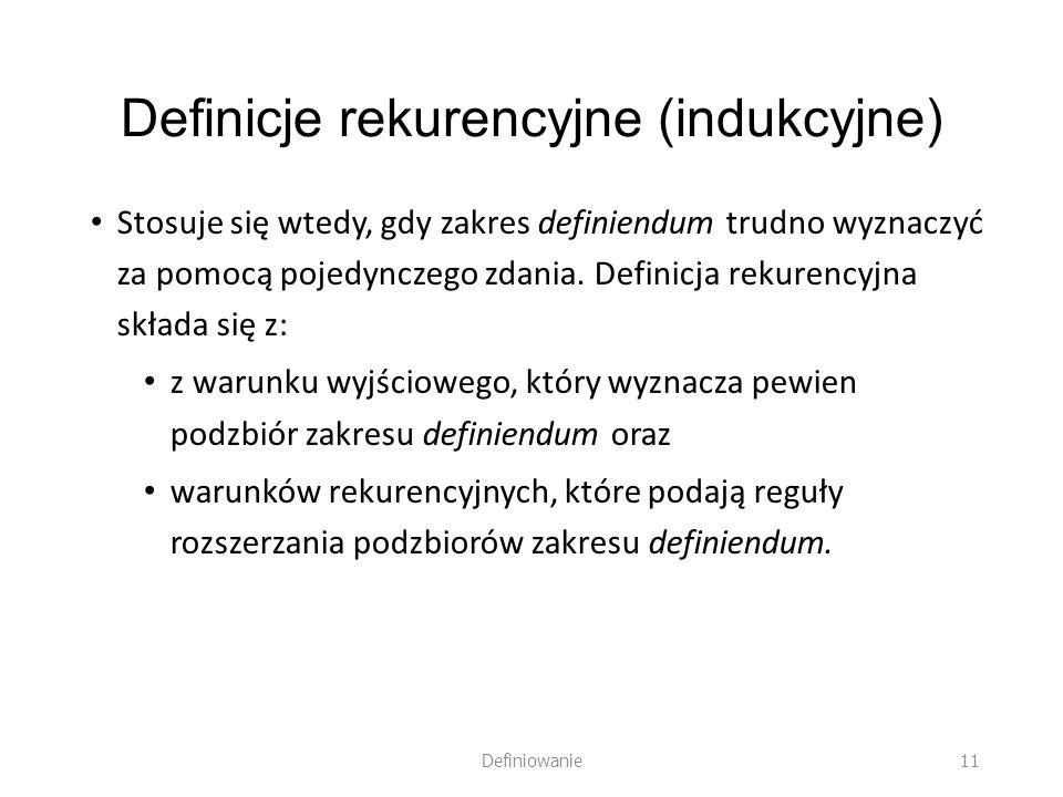 Definicje rekurencyjne (indukcyjne) Stosuje się wtedy, gdy zakres definiendum trudno wyznaczyć za pomocą pojedynczego zdania. Definicja rekurencyjna s