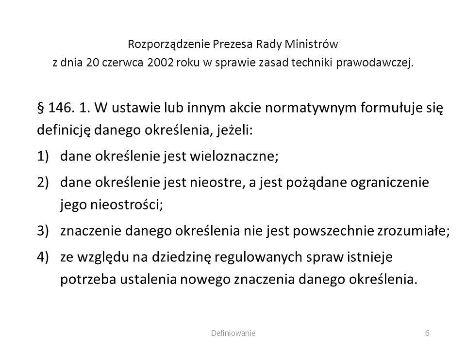 Rozporządzenie Prezesa Rady Ministrów z dnia 20 czerwca 2002 roku w sprawie zasad techniki prawodawczej. § 146. 1. W ustawie lub innym akcie normatywn