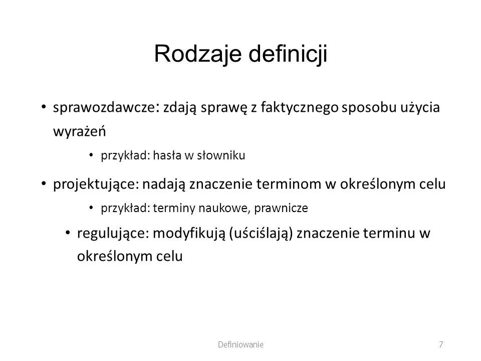Rodzaje definicji sprawozdawcze : zdają sprawę z faktycznego sposobu użycia wyrażeń przykład: hasła w słowniku projektujące: nadają znaczenie terminom