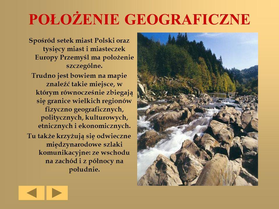 POŁOŻENIE GEOGRAFICZNE Spośród setek miast Polski oraz tysięcy miast i miasteczek Europy Przemyśl ma położenie szczególne. Trudno jest bowiem na mapie