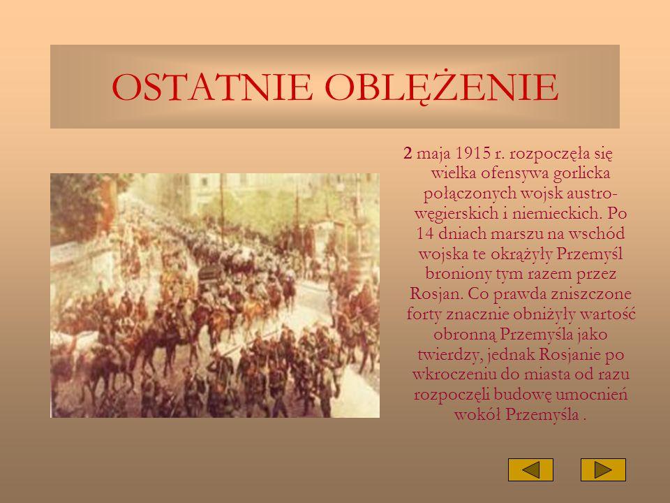 OSTATNIE OBLĘŻENIE 2 maja 1915 r. rozpoczęła się wielka ofensywa gorlicka połączonych wojsk austro- węgierskich i niemieckich. Po 14 dniach marszu na