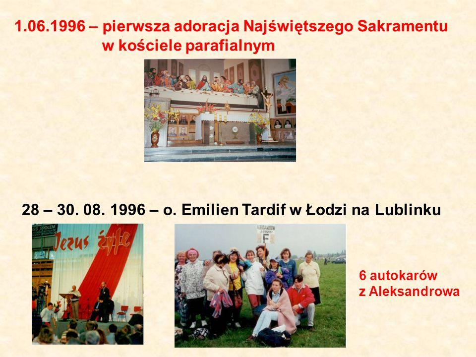 1.06.1996 – pierwsza adoracja Najświętszego Sakramentu w kościele parafialnym 28 – 30. 08. 1996 – o. Emilien Tardif w Łodzi na Lublinku 6 autokarów z
