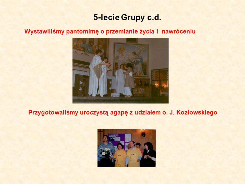 5-lecie Grupy c.d. - Wystawiliśmy pantomimę o przemianie życia i nawróceniu - Przygotowaliśmy uroczystą agapę z udziałem o. J. Kozłowskiego
