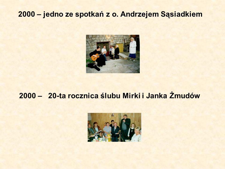 2000 – jedno ze spotkań z o. Andrzejem Sąsiadkiem 2000 – 20-ta rocznica ślubu Mirki i Janka Żmudów