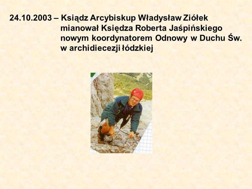 24.10.2003 – Ksiądz Arcybiskup Władysław Ziółek mianował Księdza Roberta Jaśpińskiego nowym koordynatorem Odnowy w Duchu Św. w archidiecezji łódzkiej