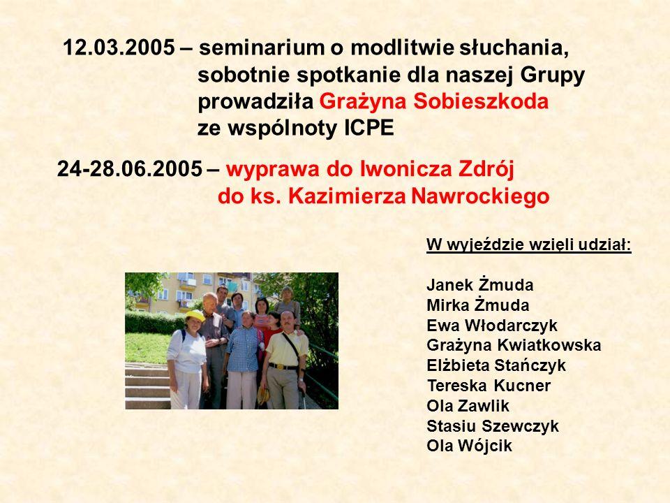12.03.2005 – seminarium o modlitwie słuchania, sobotnie spotkanie dla naszej Grupy prowadziła Grażyna Sobieszkoda ze wspólnoty ICPE 24-28.06.2005 – wy