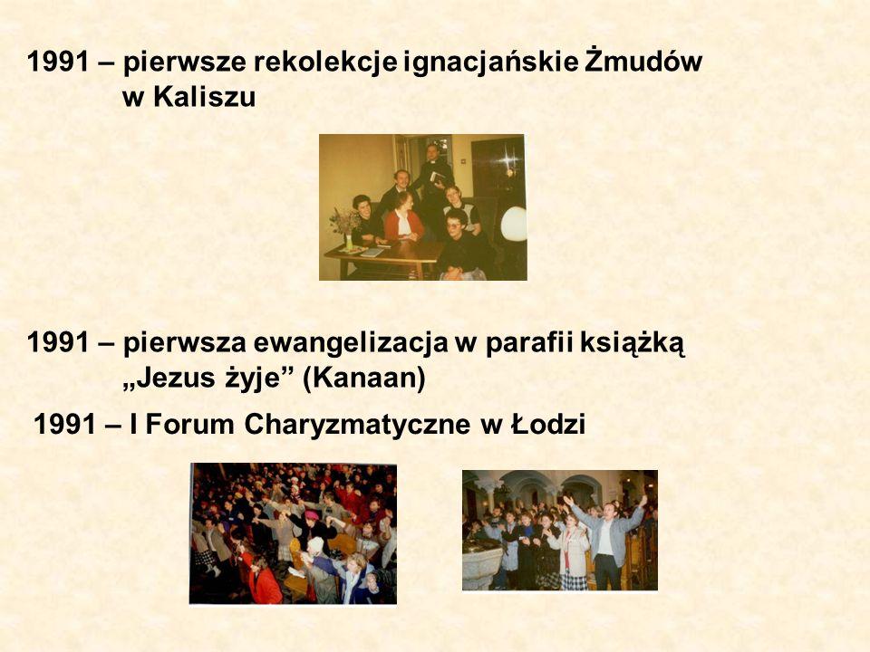 1991 – pierwsze rekolekcje ignacjańskie Żmudów w Kaliszu 1991 – pierwsza ewangelizacja w parafii książką Jezus żyje (Kanaan) 1991 – I Forum Charyzmaty