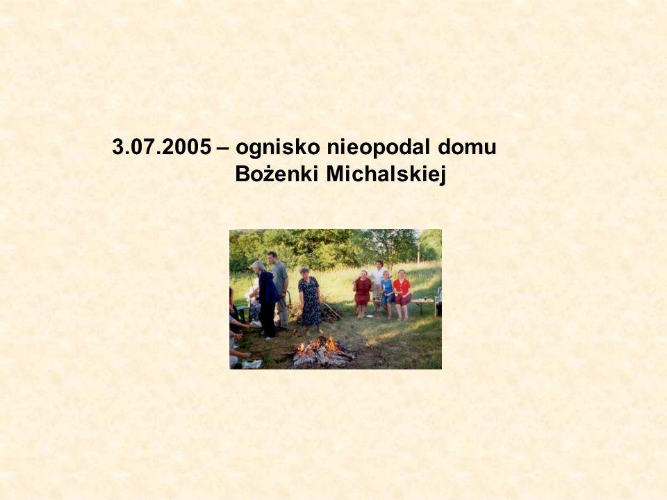 3.07.2005 – ognisko nieopodal domu Bożenki Michalskiej