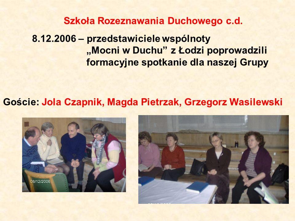 Szkoła Rozeznawania Duchowego c.d. 8.12.2006 – przedstawiciele wspólnoty Mocni w Duchu z Łodzi poprowadzili formacyjne spotkanie dla naszej Grupy Gośc