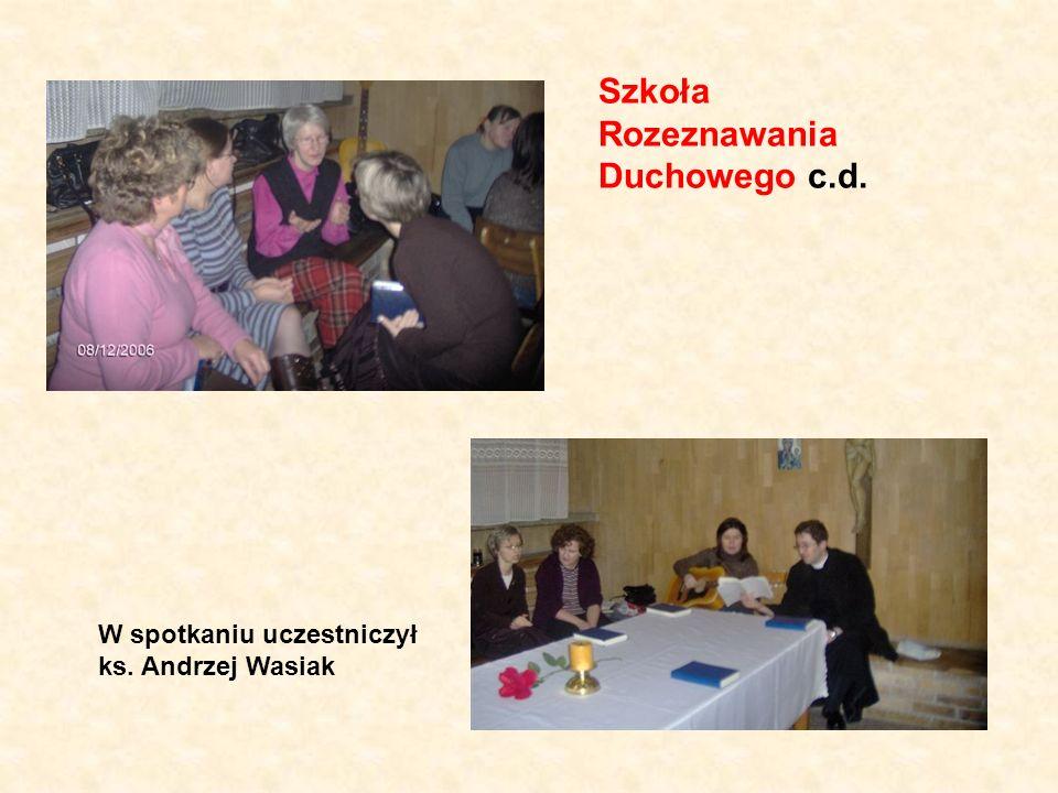 Szkoła Rozeznawania Duchowego c.d. W spotkaniu uczestniczył ks. Andrzej Wasiak