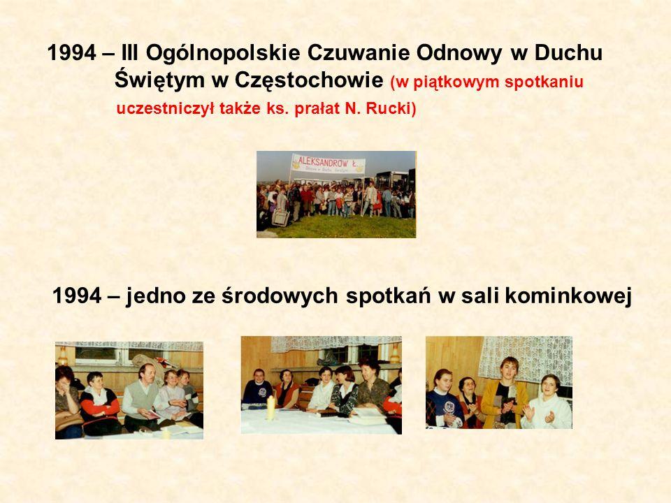 1994 – III Ogólnopolskie Czuwanie Odnowy w Duchu Świętym w Częstochowie (w piątkowym spotkaniu uczestniczył także ks. prałat N. Rucki) 1994 – jedno ze