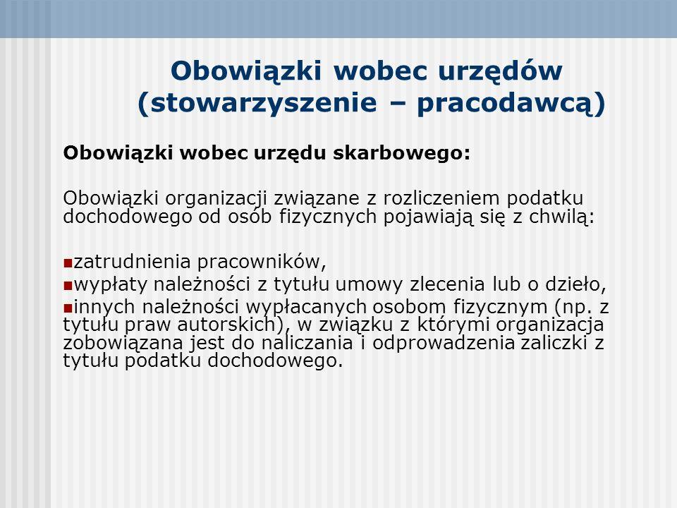Obowiązki wobec urzędów (stowarzyszenie – pracodawcą) Obowiązki wobec urzędu skarbowego: Obowiązki organizacji związane z rozliczeniem podatku dochodo