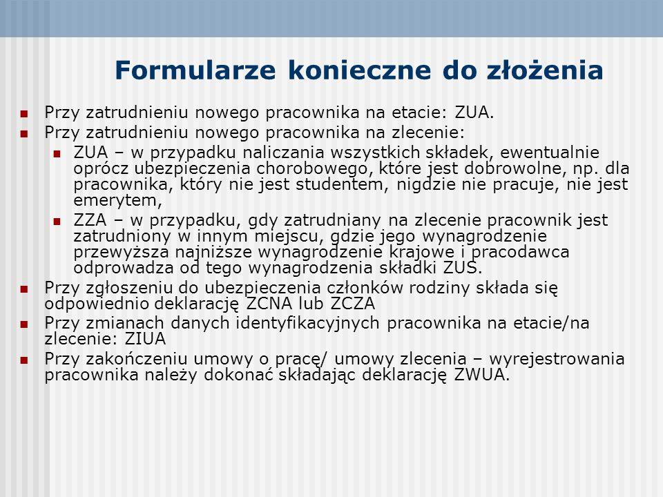 Formularze konieczne do złożenia Przy zatrudnieniu nowego pracownika na etacie: ZUA. Przy zatrudnieniu nowego pracownika na zlecenie: ZUA – w przypadk