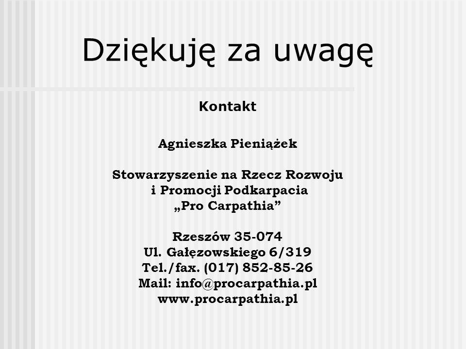 Dziękuję za uwagę Kontakt Agnieszka Pieniążek Stowarzyszenie na Rzecz Rozwoju i Promocji Podkarpacia Pro Carpathia Rzeszów 35-074 Ul. Gałęzowskiego 6/