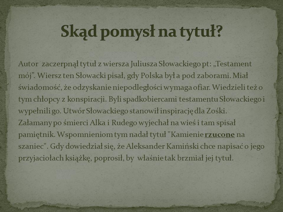 Autor zaczerpnął tytuł z wiersza Juliusza Słowackiego pt: Testament mój. Wiersz ten Słowacki pisał, gdy Polska był a pod zaborami. Miał świadomość, że