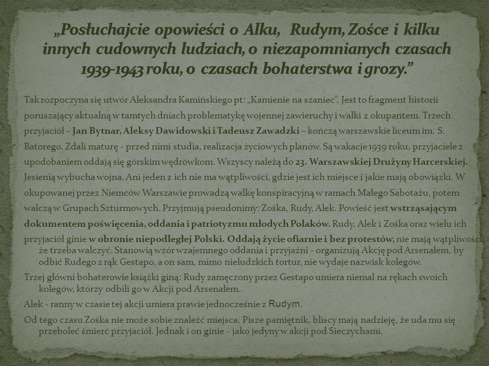Tak rozpoczyna się utwór Aleksandra Kamińskiego pt: Kamienie na szaniec. Jest to fragment historii poruszający aktualną w tamtych dniach problematykę