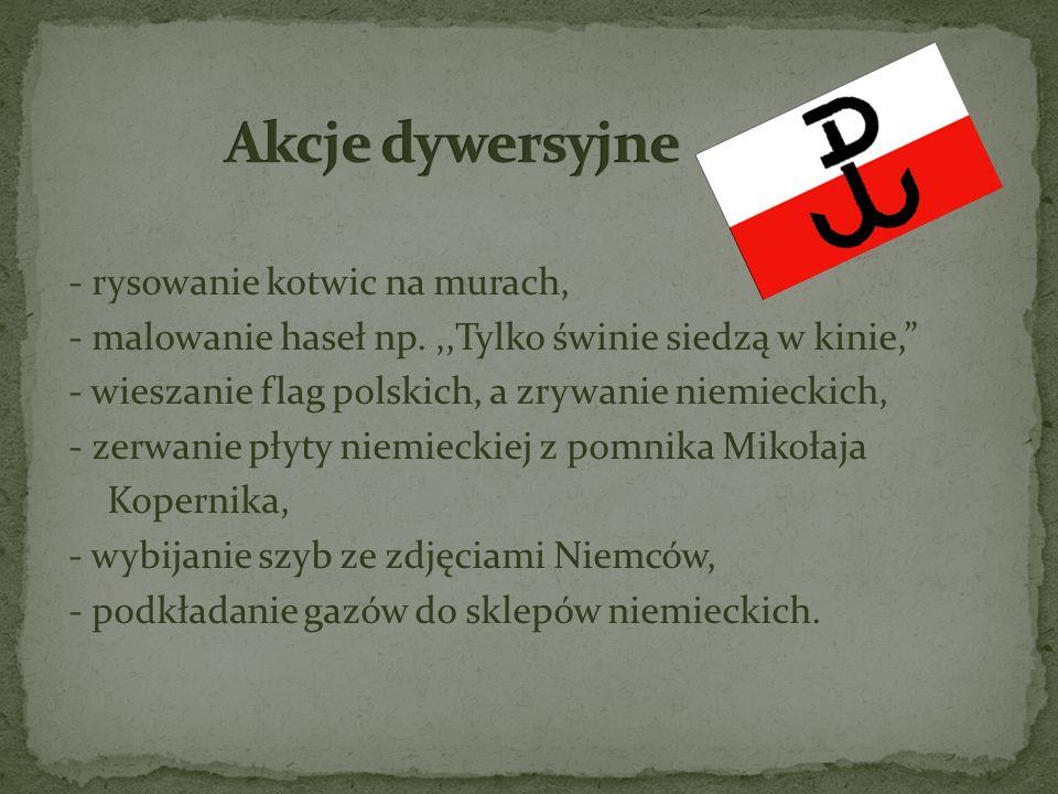 - rysowanie kotwic na murach, - malowanie haseł np.,,Tylko świnie siedzą w kinie, - wieszanie flag polskich, a zrywanie niemieckich, - zerwanie płyty