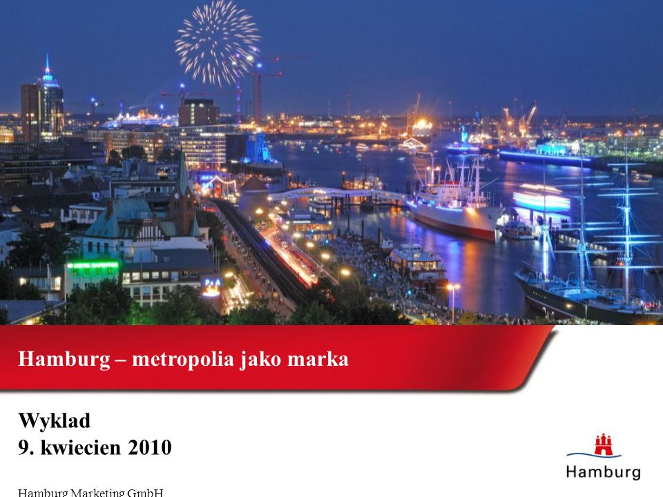 1 Hamburg – metropolia jako marka Wyklad 9. kwiecien 2010 Hamburg Marketing GmbH
