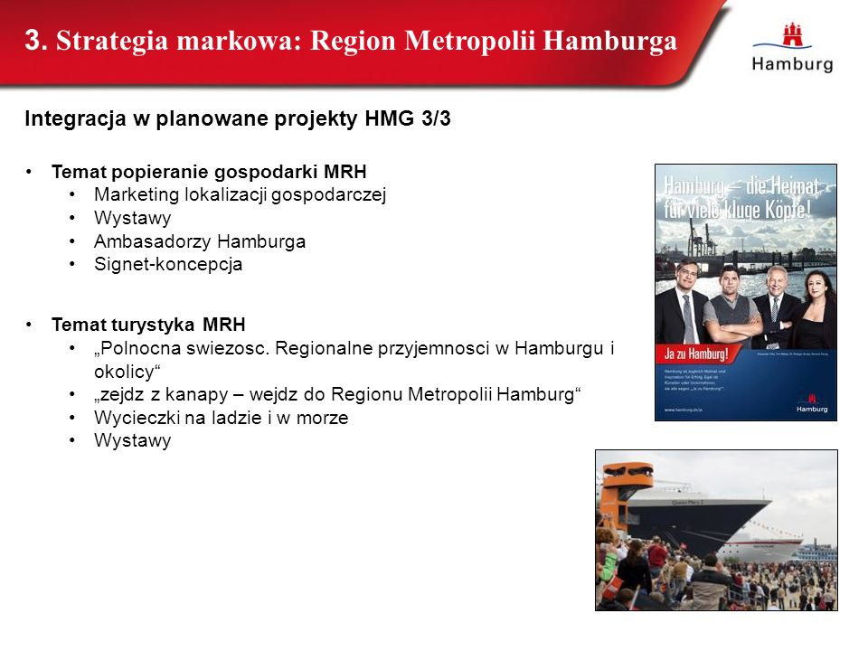 45 Temat popieranie gospodarki MRH Marketing lokalizacji gospodarczej Wystawy Ambasadorzy Hamburga Signet-koncepcja Temat turystyka MRH Polnocna swiez