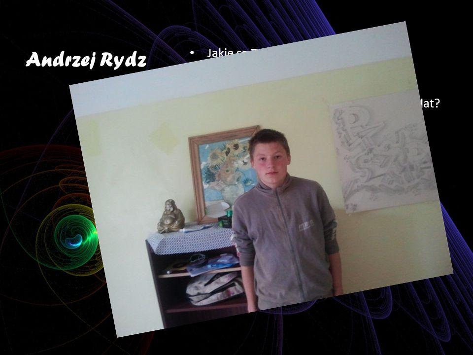Andrzej Rydz Jakie są Twoje marzenia dotyczące najbliższego roku? Chciałbym ukończyć szkołę. Jakie są Twoje marzenia na najbliższe 5 lat? Moim marzeni