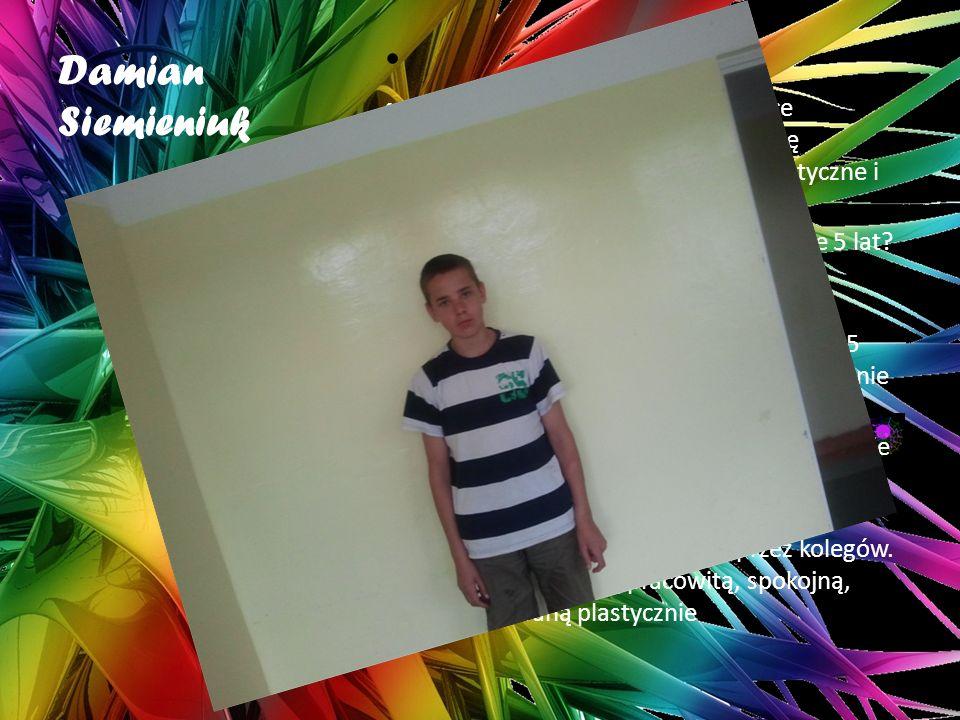 Damian Siemieniuk Jakie są Twoje marzenia dotyczące najbliższego roku? Skończyć szkołę gimnazjalną potem liceum informatyczne i poprawić aktualne ocen