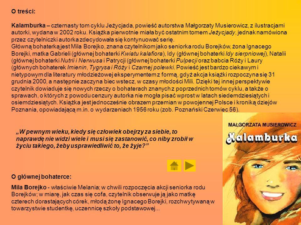 O treści: Kalamburka – czternasty tom cyklu Jeżycjada, powieść autorstwa Małgorzaty Musierowicz, z ilustracjami autorki, wydana w 2002 roku. Książka p
