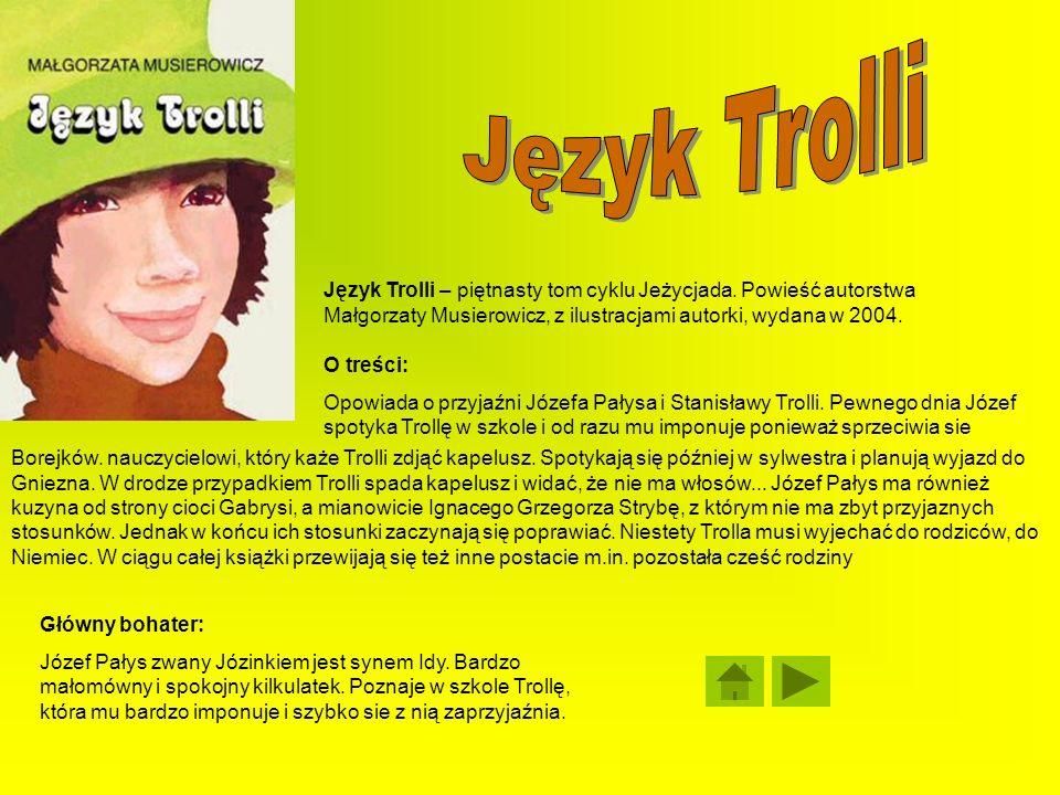 O treści: Opowiada o przyjaźni Józefa Pałysa i Stanisławy Trolli. Pewnego dnia Józef spotyka Trollę w szkole i od razu mu imponuje ponieważ sprzeciwia