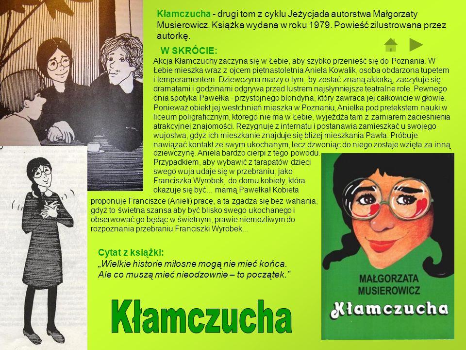 Kłamczucha - drugi tom z cyklu Jeżycjada autorstwa Małgorzaty Musierowicz. Książka wydana w roku 1979. Powieść zilustrowana przez autorkę. Akcja Kłamc