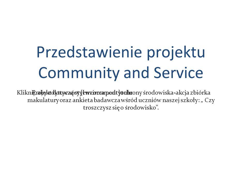 Kliknij, aby edytować styl wzorca podtytułu Przedstawienie projektu Community and Service Projekt dotyczący [environment]ochrony środowiska-akcja zbió