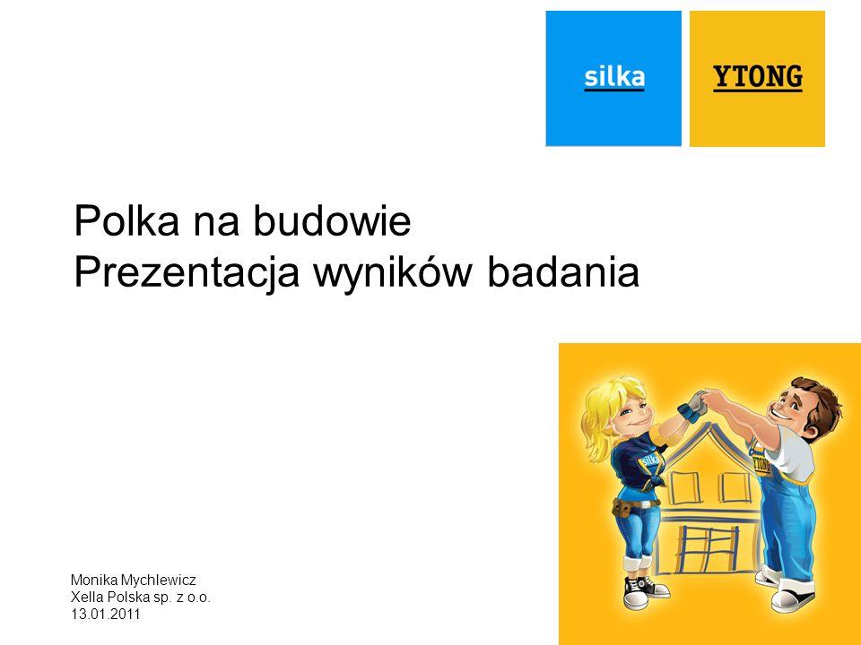 Monika Mychlewicz Xella Polska sp. z o.o. 13.01.2011 Polka na budowie Prezentacja wyników badania