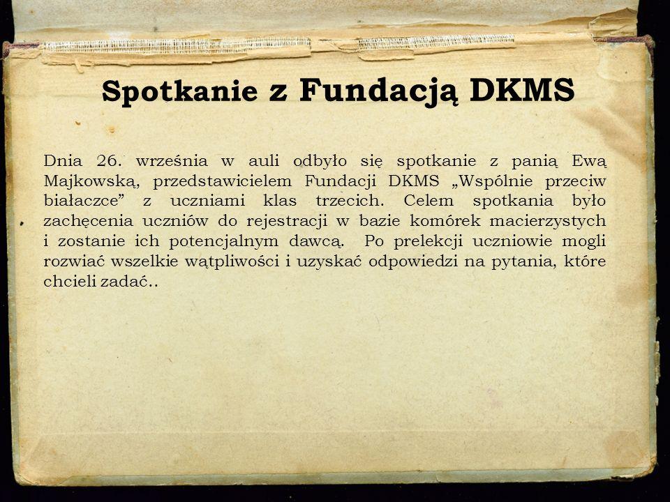 Spotkanie z Fundacją DKMS Dnia 26. września w auli odbyło się spotkanie z panią Ewą Majkowską, przedstawicielem Fundacji DKMS Wspólnie przeciw białacz