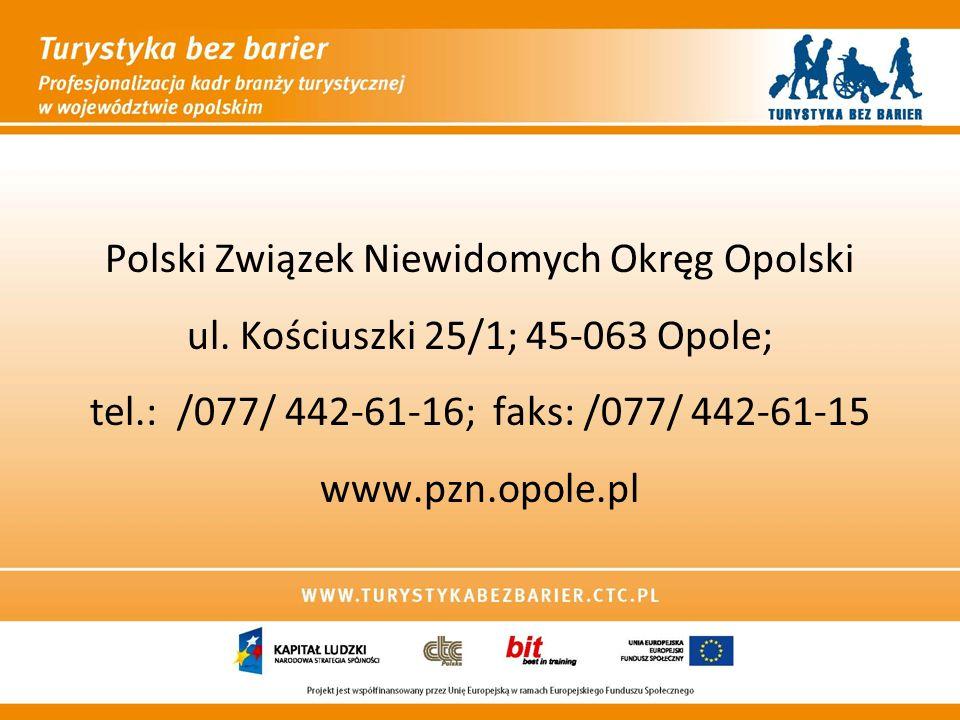 Polski Związek Niewidomych Okręg Opolski ul. Kościuszki 25/1; 45-063 Opole; tel.: /077/ 442-61-16; faks: /077/ 442-61-15 www.pzn.opole.pl