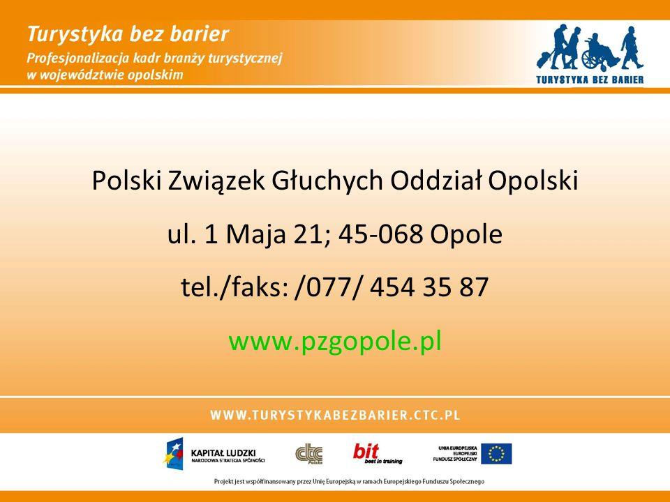 Polski Związek Głuchych Oddział Opolski ul. 1 Maja 21; 45-068 Opole tel./faks: /077/ 454 35 87 www.pzgopole.pl