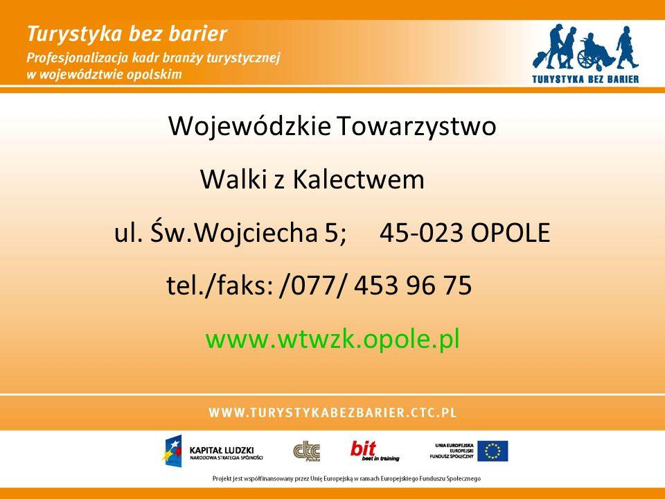 Wojewódzkie Towarzystwo Walki z Kalectwem ul. Św.Wojciecha 5; 45-023 OPOLE tel./faks: /077/ 453 96 75 www.wtwzk.opole.pl