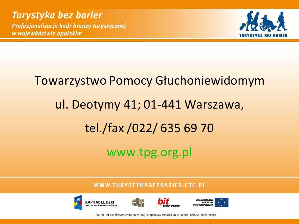 Towarzystwo Pomocy Głuchoniewidomym ul. Deotymy 41; 01-441 Warszawa, tel./fax /022/ 635 69 70 www.tpg.org.pl