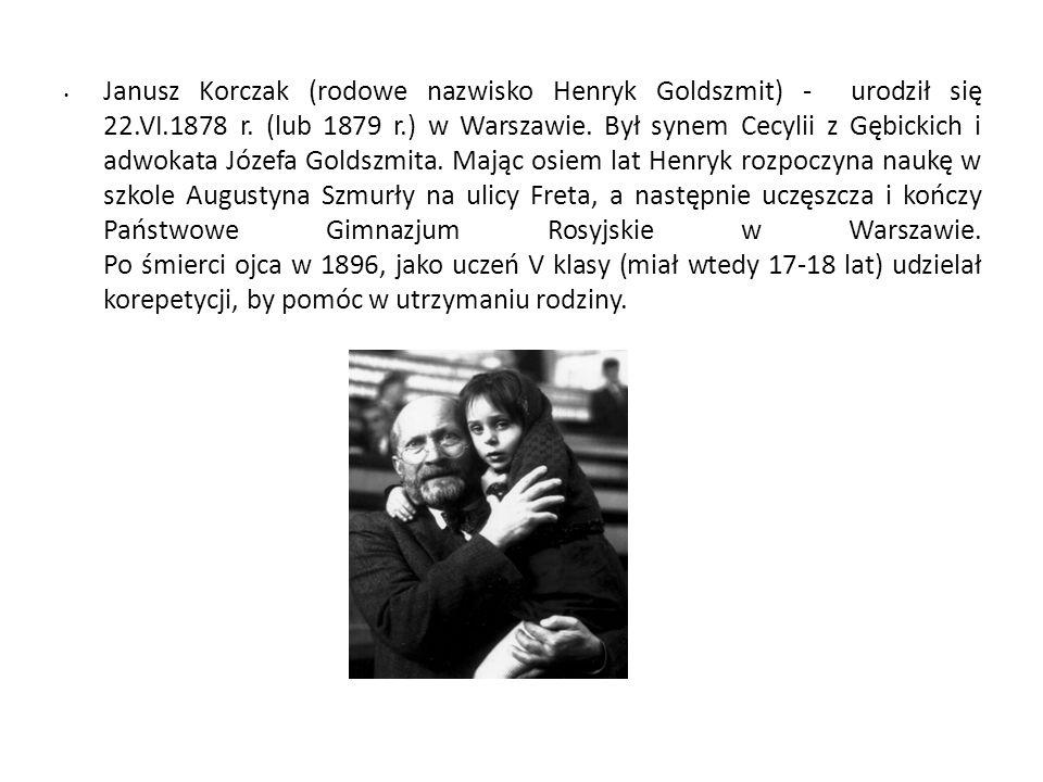 Janusz Korczak (rodowe nazwisko Henryk Goldszmit) - urodził się 22.VI.1878 r. (lub 1879 r.) w Warszawie. Był synem Cecylii z Gębickich i adwokata Józe