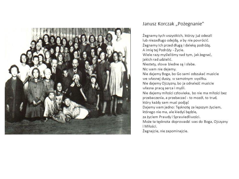 Janusz Korczak Pożegnanie Żegnamy tych wszystkich, którzy już odeszli lub niezadługo odejdą, a by nie powrócić. Żegnamy ich przed długą i daleką podró