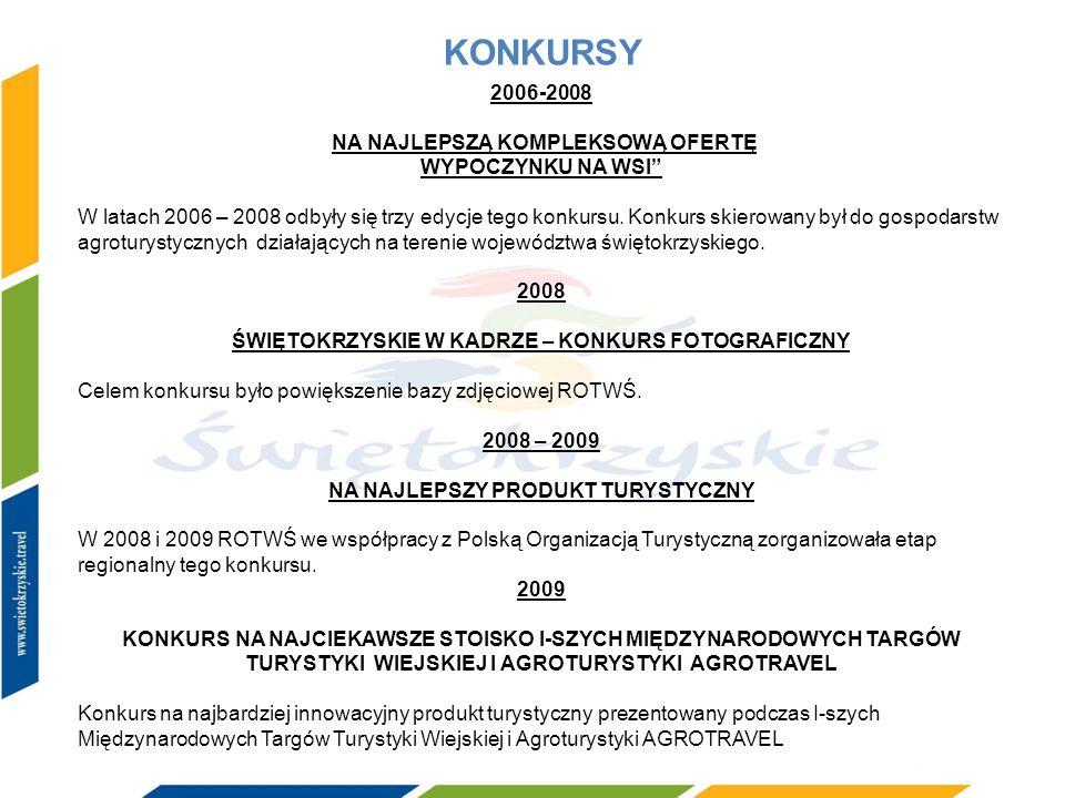 KONKURSY 2006-2008 NA NAJLEPSZĄ KOMPLEKSOWĄ OFERTĘ WYPOCZYNKU NA WSI W latach 2006 – 2008 odbyły się trzy edycje tego konkursu. Konkurs skierowany był