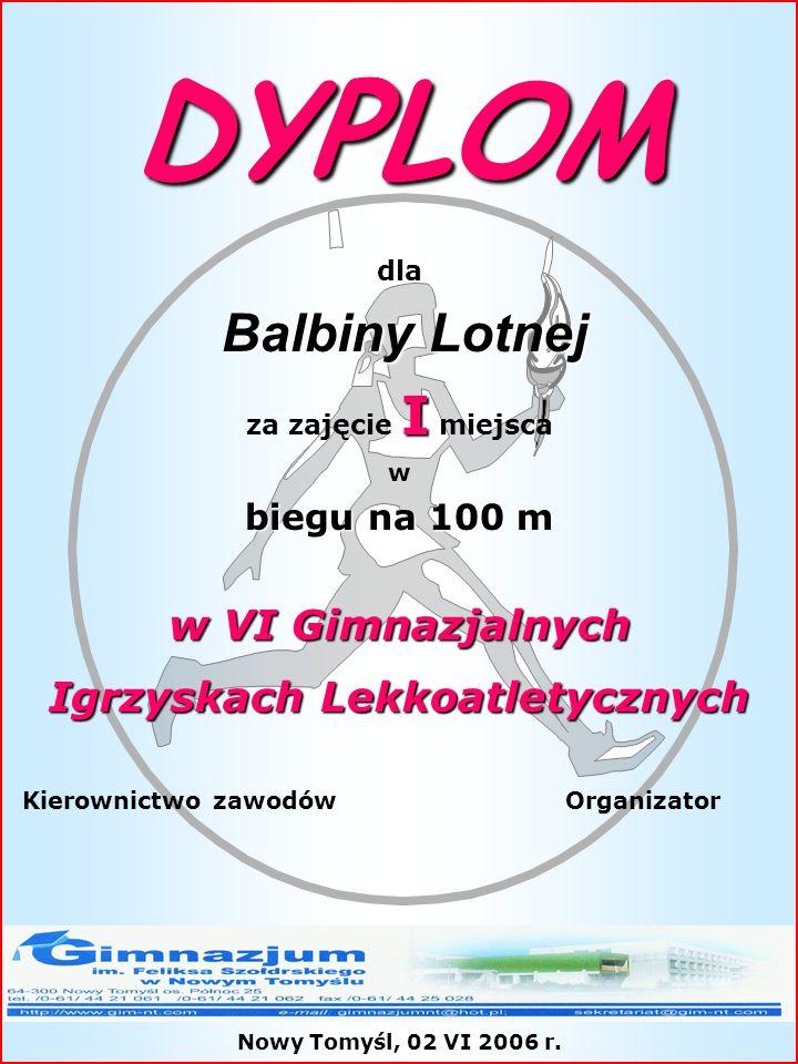 DYPLOM dla Balbiny Lotnej Balbiny Lotnej I za zajęcie I miejsca w biegu na 100 m w VI Gimnazjalnych Igrzyskach Lekkoatletycznych Kierownictwo zawodów