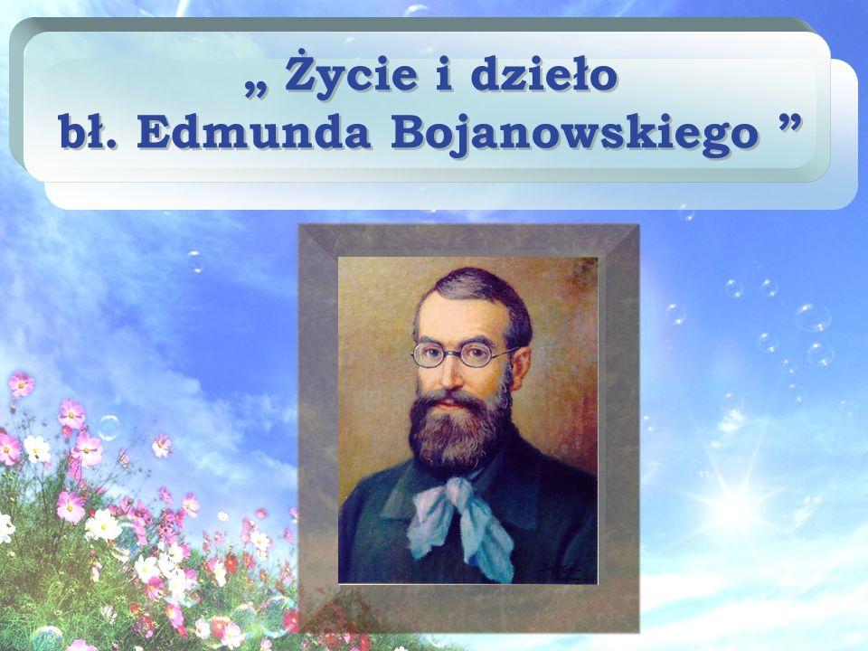 bł. Edmund Bojanowski - Polak, założyciel Zgromadzenia Sióstr Służebniczek Najświętszej Marii Panny