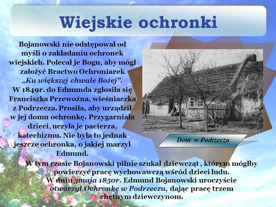 Wiejskie ochronki Bojanowski nie odstępował od myśli o zakładaniu ochronek wiejskich.